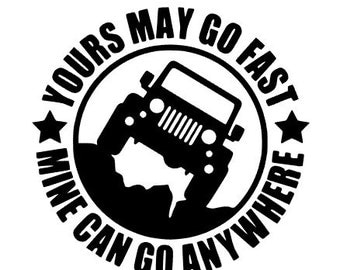 Yours may go fast, Mine can go anywhere Jeep Decal - Jeep Life - Jeep - Jeep Decal - Coffee Mug - Yeti - Laptop