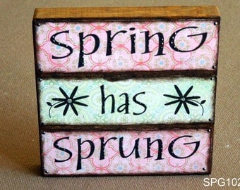Spring Has Sprung Quote Block (SPG102)