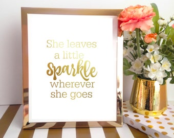 Gold Foil Print / She leaves a little sparkle wherever she goes / Gold Foil Wall Art / Real Foil Print / Quote Print / OhSoFrancie