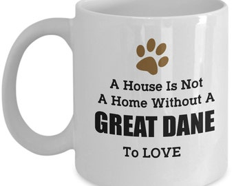 Great Dane Coffee Mug - A House Is Not A Home Without A Great Dane To Love - Dog Lovers Coffee Mug - Unique Coffee Mug