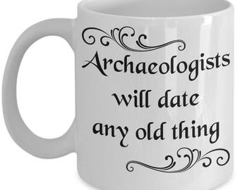 Archaeologist Mugs - Archaeologists Will Date Any Old Thing - Funny Archaeology Gifts