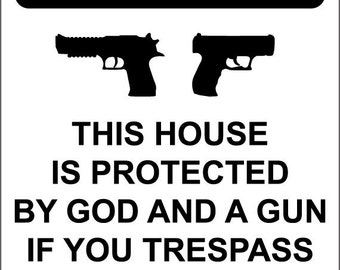 "NO TRESPASSING This house is protected by God and a gun trespass and you will meet them both 12"" x 18"" Aluminum Sign"