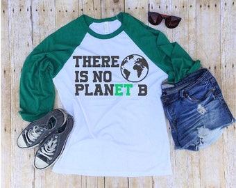 Climate Change Shirt There Is No Planet B Shirt Global Warming Shirt Anti Trump Shirt Clinton Nasty Woman Science March Save Planet Shirt