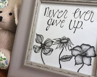 "Framed ""never ever give up"" original illustration 
