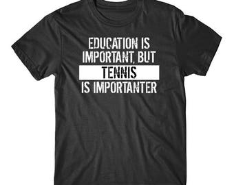 Education Is Important But Tennis Is Importanter Funny T-Shirt