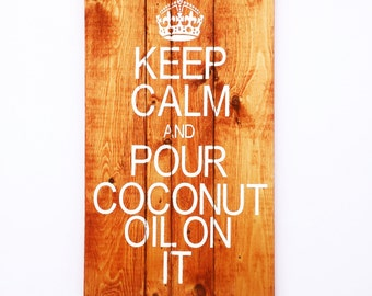 Keep Calm and Pour Coconut Oil on It Pallet Sign, Crunchy Signs Natural Living, Coconut Oil, Keep Calm Sign Keep Calm Pallet, Crunchy Pallet