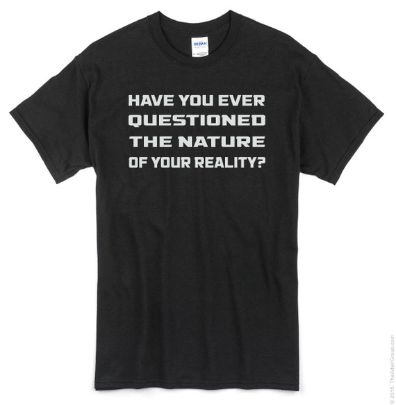 WestWorld Have You Ever Questioned The Nature of Your Reality? T shirt