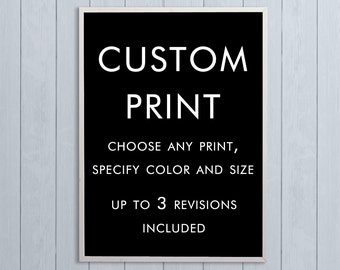 Custom Print - Choose Any Digital Print in the Shop - Specify Your Color and Size - Up to 3 Revisions Included