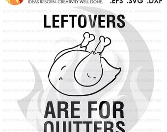 Digital File, Leftovers Are For Quitters, Thankful, Blessed, Thanksgiving, Turkey, Blessing, Shirt, Decal Design, Svg, Png, Dxf, Eps file