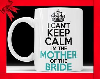 I Can't Keep Calm I'm the Mother of the Bride Mug - Mother of the Bride Wedding Gift
