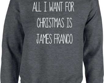 All I Want for Christmas is James Franco - Christmas Sweater - Winter,Sweater,Pullover,Warm,Hoody,Weihnachten,Christmas Time,Wrapper,Gansta