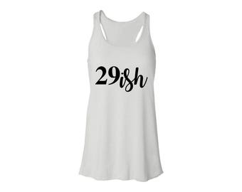 30th Birthday Tank Top - 29ish Tank top - 30th Birthday Shirt - Birthday Shirt - 30th Birthday - Dirty Thirty Shirts - Dirty 30 Tank Top
