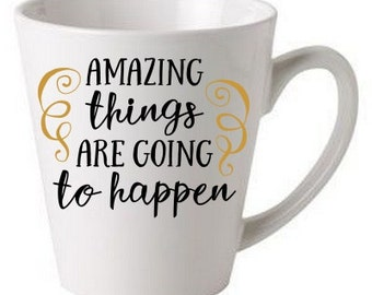 Amazing things are going to happen - coffee cup