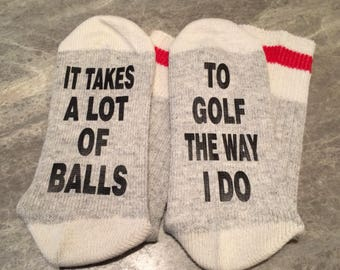 It Takes A Lot Of Balls ... To Golf The Way I Do (Socks)