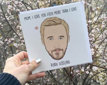 """Central 23 Ryan Gosling Mothers Day Card """"Mum, I Love You Even More Than I Love Ryan Gosling"""""""