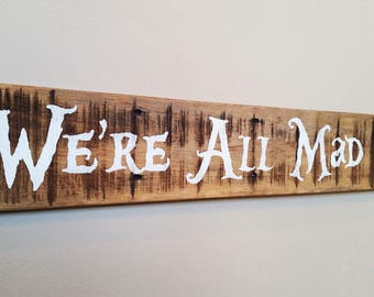 """Alice In Wonderland Quote """"We're All Mad Here"""" Reclaimed Wood Sign, Rustic Decor, Pallet Wood Sign"""