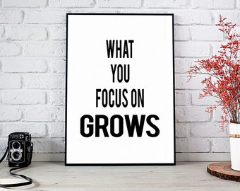 What You Focus On Grows, Printable Art, Printable Decor, Instant Download Digital Print, Motivational Art, Decor, Wall Art Prints