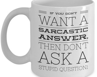 Funny Office Mug -Sarcastic Answer - Stupid Question - Best Office Cup