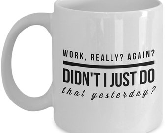 Funny Office Mug -Work again ? - Best Office Cup