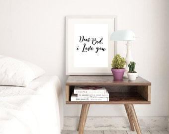 Dear bed i love you, for the home, typography print, ,quote for the home , 8X10, 11X14 digital print, House warming gift, Home art Print