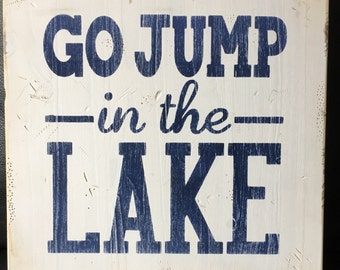 Go Jump In The Lake sign - cottage sign- lake sign- cottage art - lake art