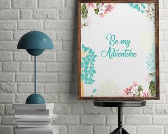 """Be My Adventure - 8""""x10"""" Printable"""