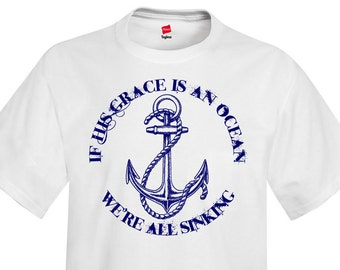 """How He Loves - """"If His Grace Is An Ocean We're All Sinking"""" Anchor T-Shirt"""