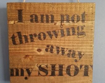 "Hamilton ""I am not throwing away my shot"" Sign"