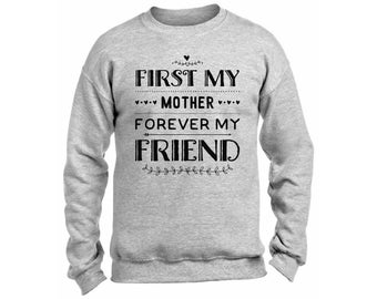 First My Mother Forever My Friend Sweatshirt  Crewneck Gift for Mom Mothers Day Best Mommy
