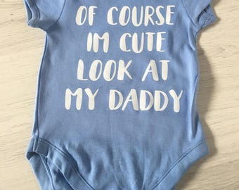 Of Course Im Cute Look At My Daddy Slogan Customisable Baby Vest Bodysuit