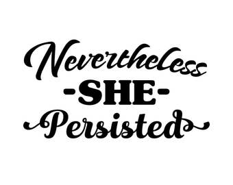Nevertheless She Persisted - Women's Rights Statement Decal Sticker Permanent Vinyl Decal For Tumblers, Car Windows, Electronics