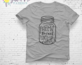 Home Sweet Home, Home Shirt, Mason Jar, Country Sayings, Southern Shirt, Unique Find, Custom Design, Sweet Home, Home Gift, Birthday Gift,