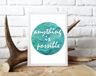 Anything is possible Print,Watercolor print,Printable art,Inspirational quote,Home decor print,Printable quote,Wall art,Motivational Print