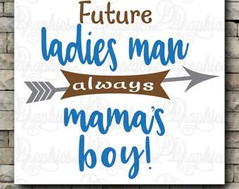 Future Ladies Man always mama's boy/ SVG File/ Jpg Dxf Png/Digital Files