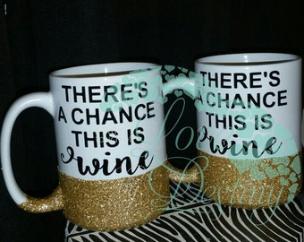 15 oz Ceramic Glitter Mug-There's a chance this is wine