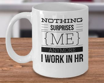 Human Resources Mug - Gifts For Human Resources - Human Resources Coffee Cup - Nothing Surprise Me Anymore I Work In HR