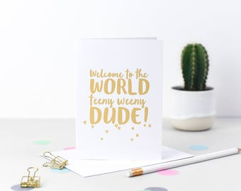 Welcome To The World Teeny Weeny Dude New Baby Card