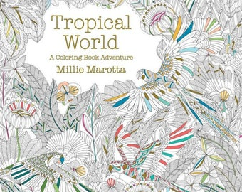 Tropical World A Coloring Book Adventure A Millie Marotta Adult Coloring Book