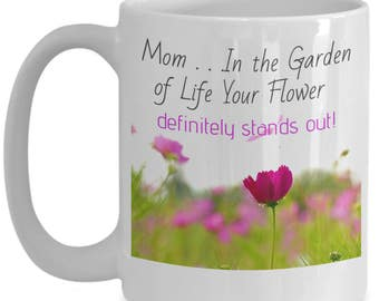 Mom, In the Garden of Life Your Flower Definitely Stands Out