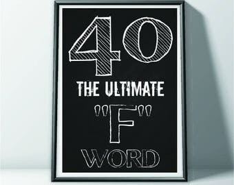 40 The Ultimate 'F' Word, 40th Birthday Sign,Printable FILE, A4, 40th decorations, 40th, 40th birthday, instant download