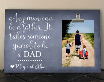 FATHERS Day gift, Any Man can be a Father it takes someone special to be a DAD, Personalized Free, Stepdad, Daddy, Grandpa, Photo Clip Frame