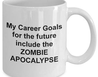 Funny Coffee Mug - My Career Goals for the future include the ZOMBIE APOCALYPSE, Best Gift Ideas for Zombie Lovers and Walking Dead Fans.