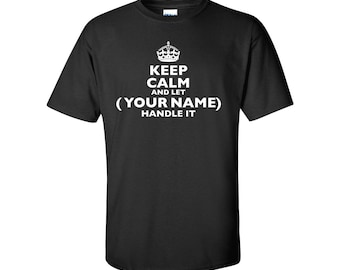 Keep Calm and Let (Your Name) Handle It Mens/Unisex Graphic T Shirt