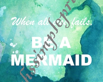 Be a mermaid print