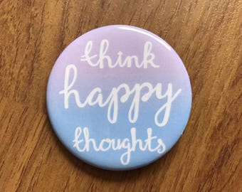 Think Happy Thoughts Button - White