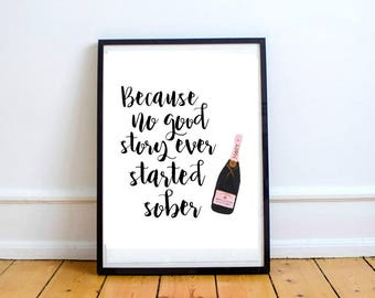 Because no good story ever started sober - Wall Decor Art Print