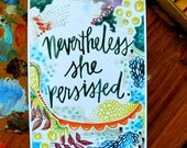 nevertheless she persisted - 5 x 7 inches