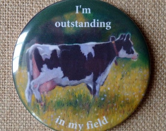 Humorous Fridge Magnet, Cow Magnet, Dairy Cow, Outstanding in My Field, Pun, Holstein Cow Art, Three Inch Magnet