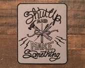 Shut Up and Make Something Patch