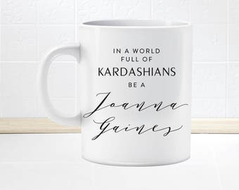 Joanna Gaines Fixer Upper Mug .. In a world full of Kardashians be a Joanna Gaines